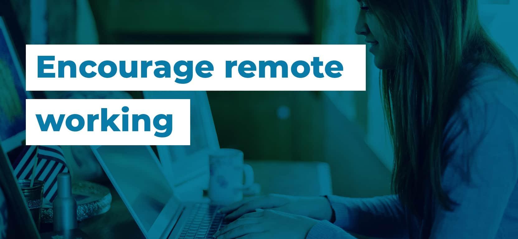 03 Encourage remote working2