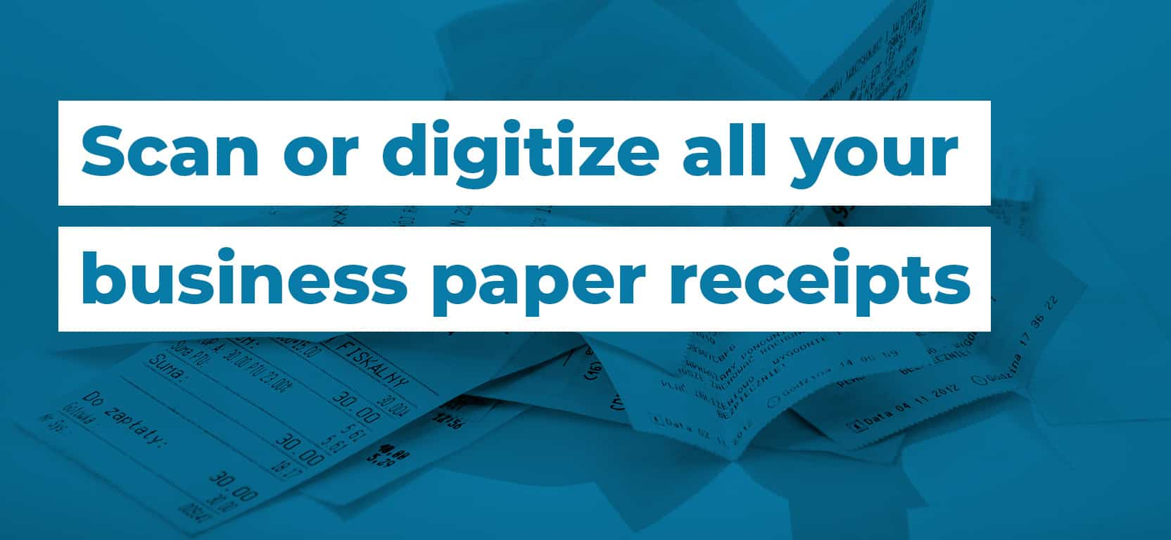20 Scan or digitize all your business paper receipts3