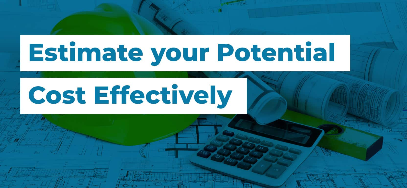 10 Estimate your Potential Cost Effectively2