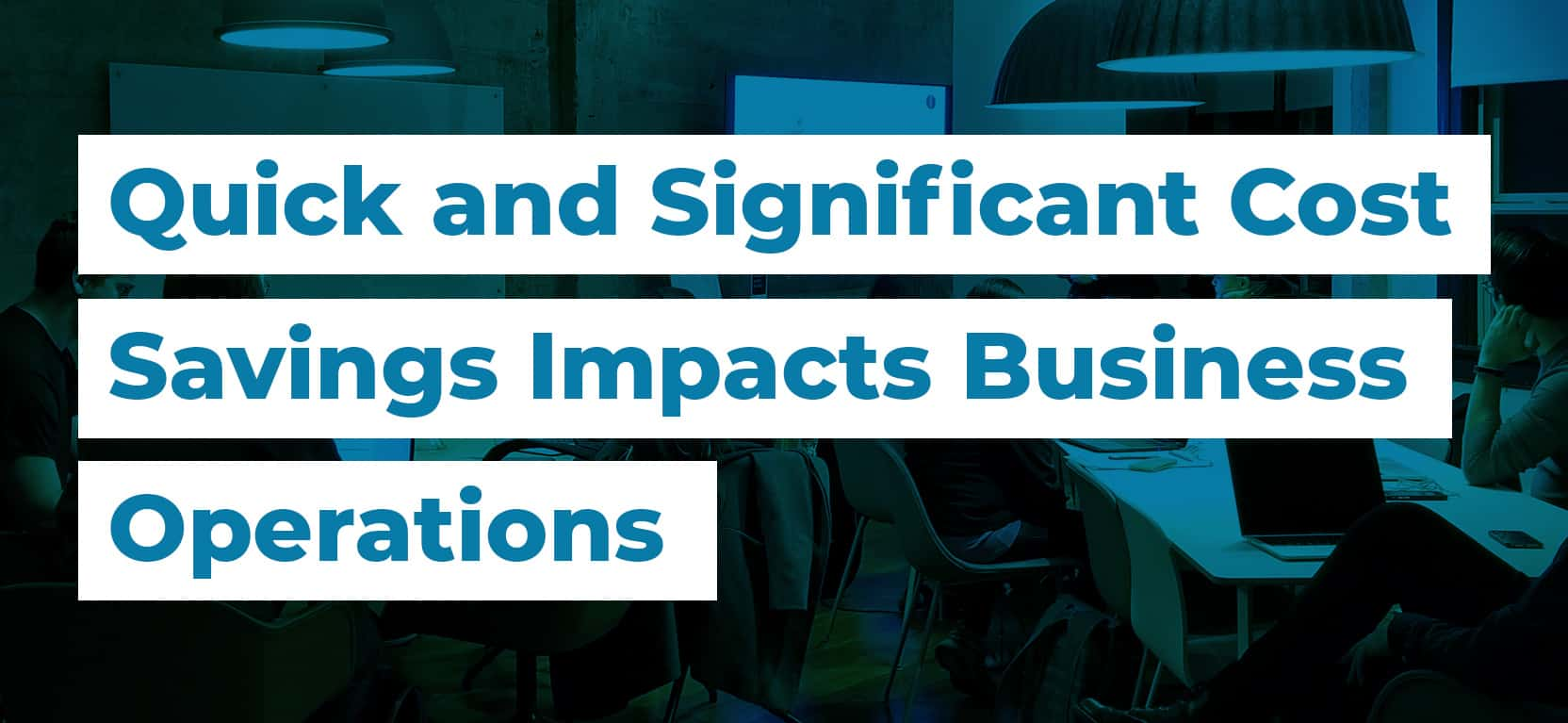 39 Quick and Significant Cost Savings Impacts Business Operations2
