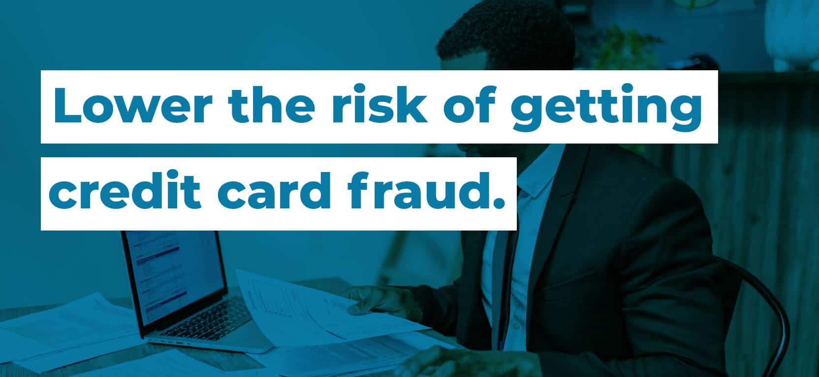 44 Lower the risk of getting credit card fraud