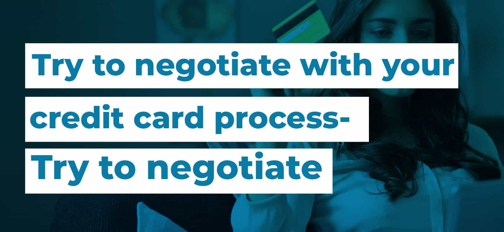 44 Try to negotiate with your credit card processing agencies