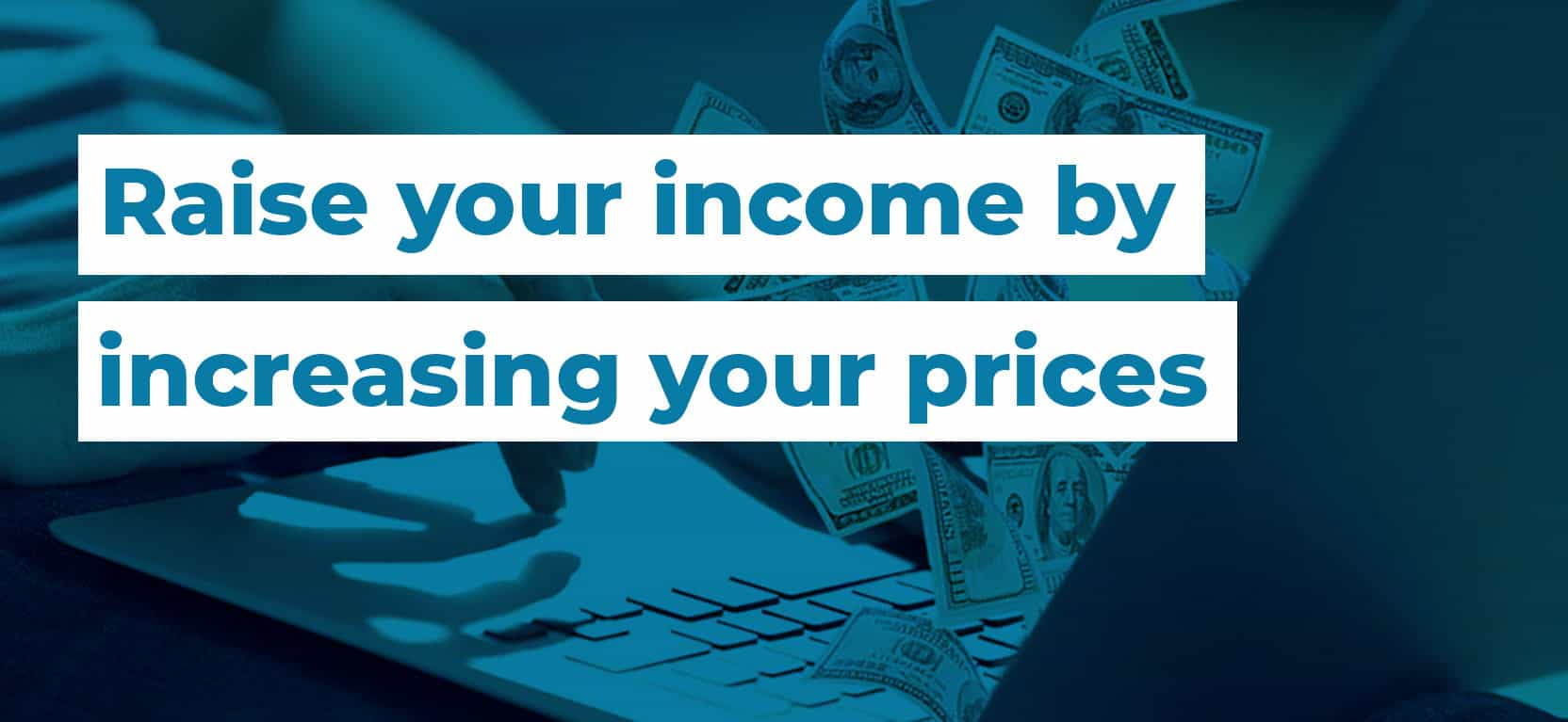 45 Raise your income by increasing your prices