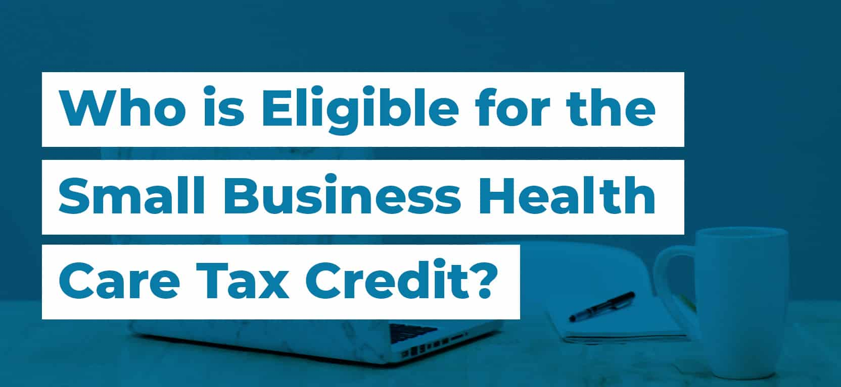 48 Who is Eligible for the Small Business Health Care Tax Credit3
