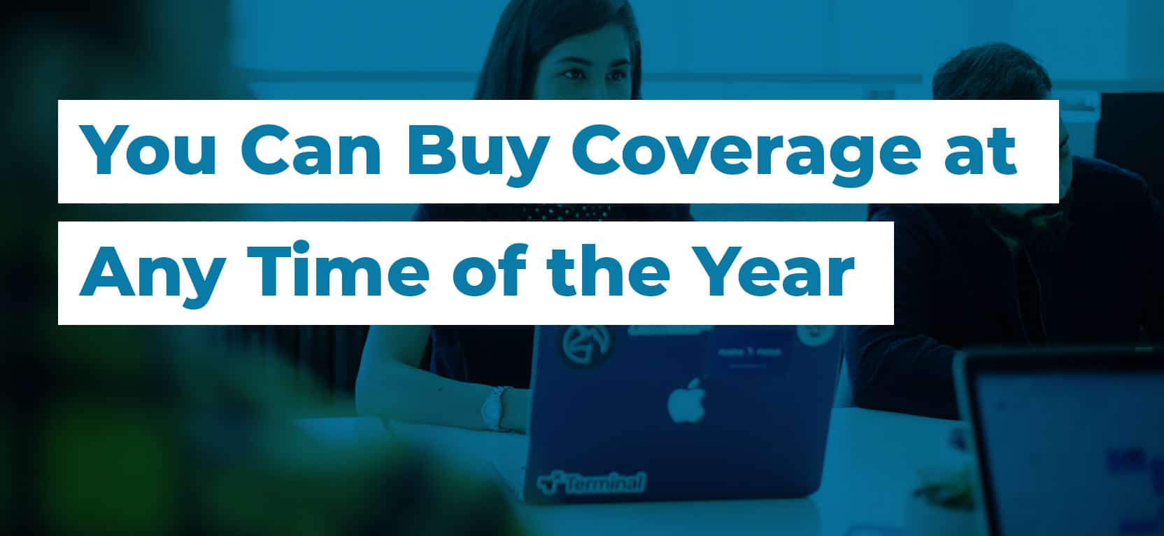 56 You Can Buy Coverage at Any Time of the Year3