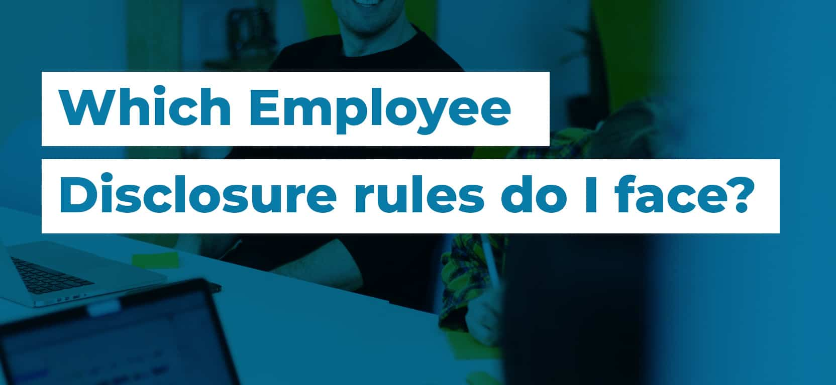 57 Which Employee Disclosure rules do I face3