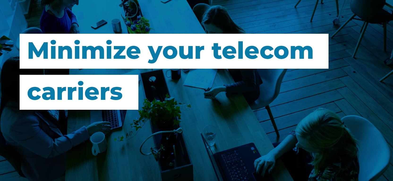 59 Minimize your telecom carriers2
