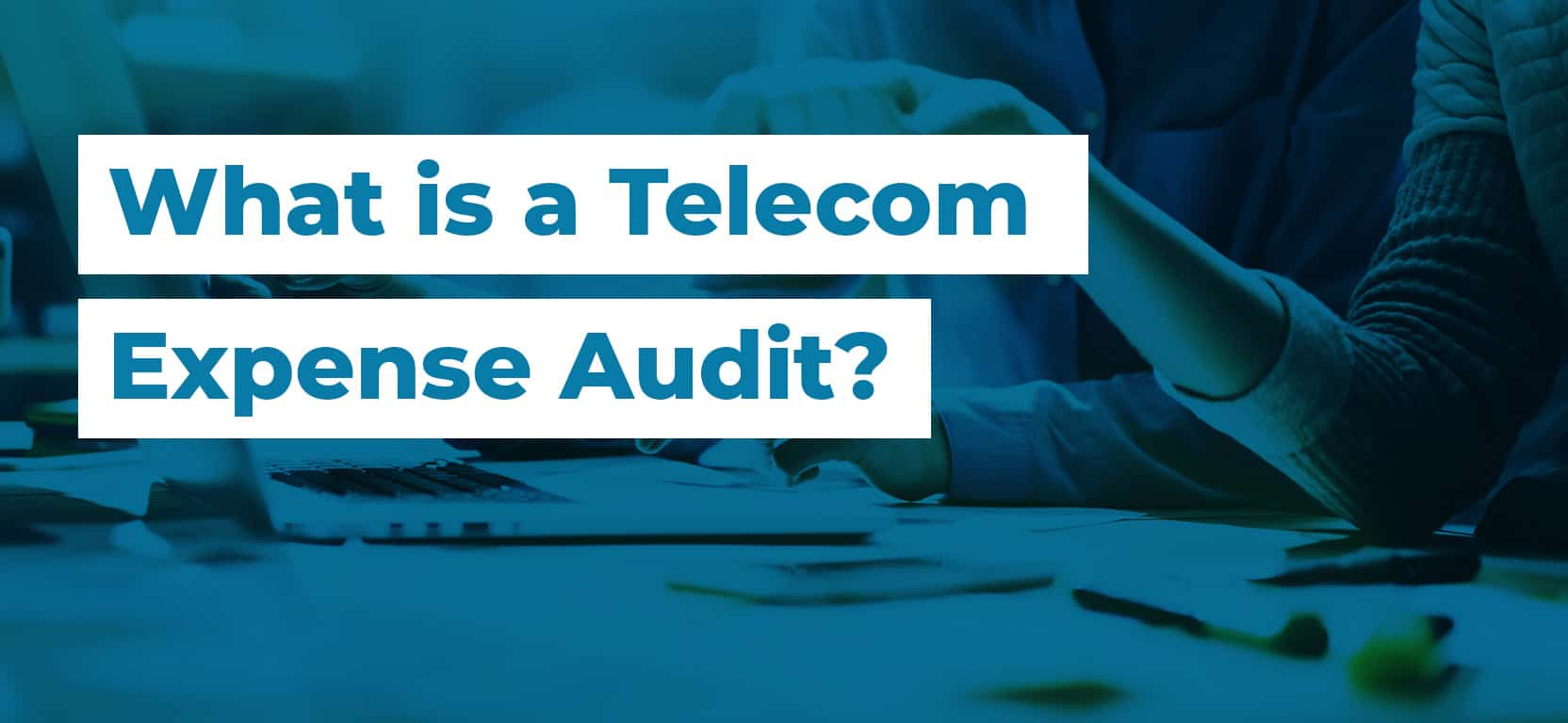 60 What is a Telecom Expense Audit2